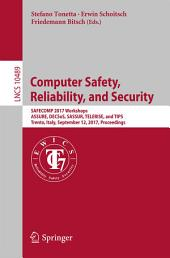 Computer Safety, Reliability, and Security: SAFECOMP 2017 Workshops, ASSURE, DECSoS, SASSUR, TELERISE, and TIPS, Trento, Italy, September 12, 2017, Proceedings
