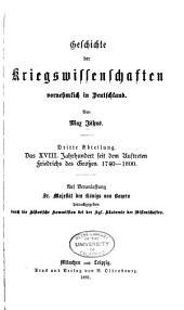 Geschichte der kriegswissenschaften: abt. Das XVIII. jahrhundert seit dem auftreten Friedrichs des Grossen. 1740-1800