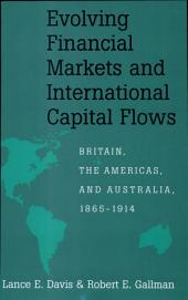 Evolving Financial Markets and International Capital Flows: Britain, the Americas, and Australia, 1865–1914