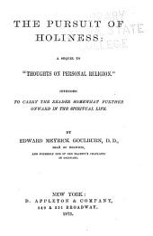 The Pursuit of Holiness: A Sequel to Thoughts on Personal Religion, Intended to Carry the Reader Somewhat Further Onward in the Spiritual Life