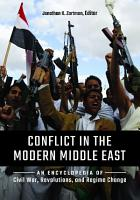 Conflict in the Modern Middle East  An Encyclopedia of Civil War  Revolutions  and Regime Change PDF