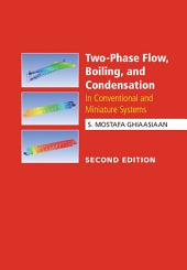 Two-Phase Flow, Boiling, and Condensation: In Conventional and Miniature Systems, Edition 2