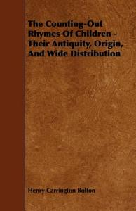 The Counting Out Rhymes of Children   Their Antiquity  Origin  and Wide Distribution PDF