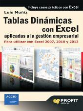 Tablas dinámicas con excel aplicadas a la gestión empresarial: Para utilizar con Excel 2007, 2010 y 2013