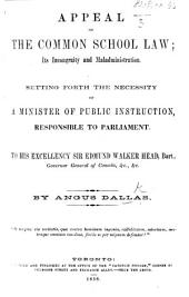 Appeal on the Common School Law; its incongruity and maladministration. Setting forth the necessity of a Minister of Public Instruction, responsible to Parliament, etc
