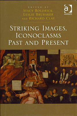 Striking Images  Iconoclasms Past and Present PDF