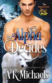 Highland Wolf Clan, Book 2, The Alpha Decides: The Alpha Decides