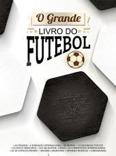 O Grande Livro do Futebol: A grande emoção desde as origens