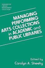 Managing Performing Arts Collections in Academic and Public Libraries PDF