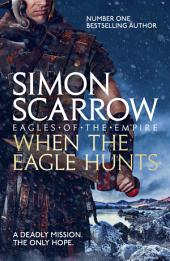 When the Eagle Hunts: Cato & Macro:, Book 3