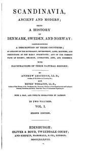 Scandinavia, ancient and modern: being a history of Denmark, Sweden, and Norway: comprehending a description of these countries with illustrations of their natural history, Volume 1