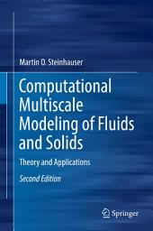 Computational Multiscale Modeling of Fluids and Solids: Theory and Applications, Edition 2