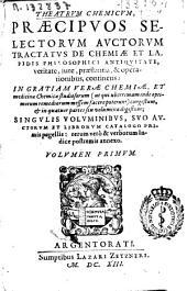Theatrum chemicum, praecipuos selectorum auctorum tractatus de chemiae et lapidis phylosophici, antiquitate, veritate, jure, praestantia, [et] operationibus continens ...: volumen primum