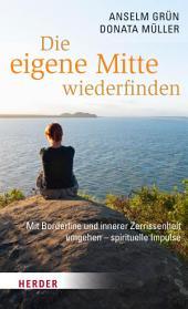 Die eigene Mitte wiederfinden: Mit Borderline und innerer Zerrissenheit umgehen - spirituelle Impulse