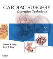 Cardiac Surgery E-Book: Operative and Evolving Technique, Edition 2