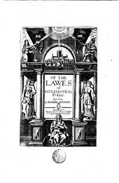 The Works of that Learned and Judicious Divine, Mr. Richard Hooker, in Eight Books, of the Laws of Ecclesiastical Polity, Compleated Out of His Own Manuscripts ...: To which are Added, Several Other Treatises by the Same Author : All Revised and Corrected in Numberless Places of the Former Editions, by a Diligent Hand : There is Also Prefix'd Before the Book, The Life of the Author