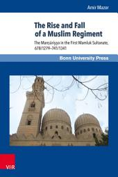 The Rise and Fall of a Muslim Regiment: The Man??riyya in the First Mamluk Sultanate, 678/1279–741/1341