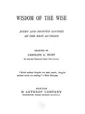 Wisdom of the Wise: Pithy and Pointed Sayings of the Best Authors