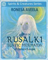 A Study of Rusalki   Slavic Mermaids of Eastern Europe PDF