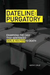 Dateline Purgatory: Examining the Case that Sentenced Darlie Routier to Death