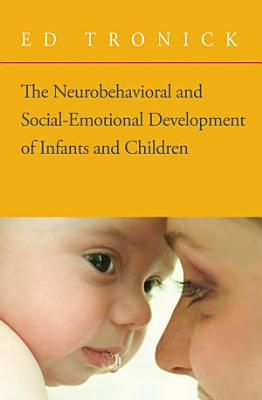 The Neurobehavioral and Social Emotional Development of Infants and Children  Norton Series on Interpersonal Neurobiology