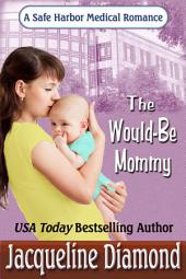 The Would-Be Mommy: A Safe Harbor Medical Romance