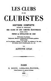 Les clubs et les clubistes, histoire compléte critique et anecdotique des clubs et des comités électoraux fondis à Paris depuis la revolution de 1848