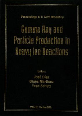 Gamma Ray And Particle Production In Heavy Ion Reactions   Proceedings Of Ii Taps Workshop PDF