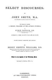 Select discourses by John Smith: To which is added a sermon, preached at the author's funeral by Sermon Patrick, containing a brief account of his life and death. By Henry Griffin Williams