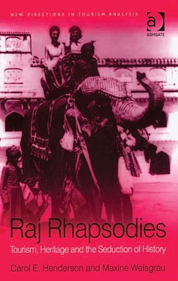 Raj Rhapsodies  Tourism  Heritage and the Seduction of History PDF