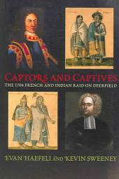Captors and Captives: The 1704 French and Indian Raid on Deerfield
