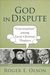 "God in Dispute: ""Conversations"" among Great Christian Thinkers"