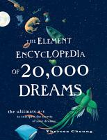 The Element Encyclopedia of 20 000 Dreams  The Ultimate A   Z to Interpret the Secrets of Your Dreams PDF