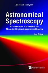 Astronomical Spectroscopy: An Introduction to the Atomic and Molecular Physics of Astronomical Spectra Second Edition