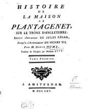 Histoire de la maison de Plantagenet, sur le trône d'Angleterre, Depuis l'invasion de Jules César, jusqu'à l'avènement de Henry VII.
