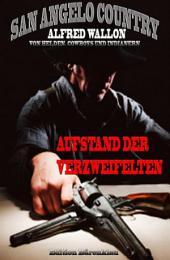 Aufstand der Verzweifelten (San Angelo Country): Band 2 der Cassiopeiapress Western Serie/ Edition Bärenklau
