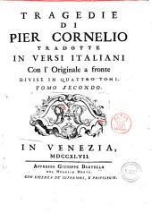 Tragedie di Pier Cornelio tradotte in versi italiani, con l' originale a fronte divise in quattro tomi. Tomo primo [-quarto]: Volume 2