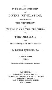 The evidence and authority of divine revelation: being a view of the testimony of the law and the prophets to the Messiah, with the subsequent testimonies, Volume 1