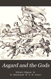 Asgard and the Gods: the tales and traditions of our northern ancestors, forming a complete manual of Norse mythology adapted form the work of Dr. W. Wägner