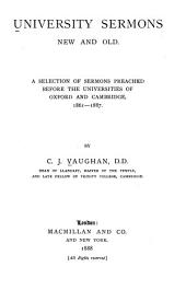 University Sermons New and Old: A Selection of Sermons Preached Before the Universities of Oxford and Cambridge, 1861-1887