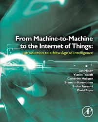 From Machine To Machine To The Internet Of Things Introduction To A New Age Of Intelligence Book PDF
