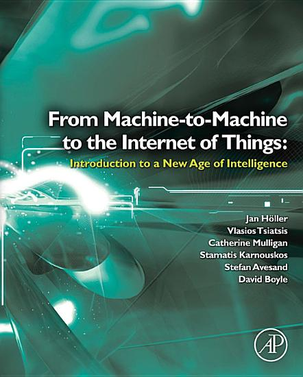 From Machine to Machine to the Internet of Things  Introduction to a New Age of Intelligence PDF
