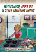 Motherhood, Apple Pie and Other Fattening Things