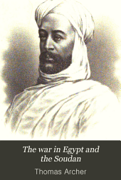 The War in Egypt and the Soudan: An Episode in the History of the British Empire, Being a Descriptive Account of the Scenes and Events of that Great Drama, and Sketches of the Principal Actors in it, Volume 3