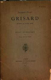 Jacques-Jules Grisard, membre du Vieux Lyon: notice nécrologique, suivi d'une lettre de décès de J. J. Grisard