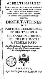 Alberti Halleri ... Dissertationes de partibus sensibilibus, et irritabilibus: de sanguinis motu, et cordis motu a stimulo nato ...