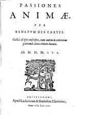 Renati Des-Cartes Opera philosophica: Passiones animae, per Renatum Des Cartes: Gallicè ab ipso conscriptae, nonc autem in exterorum gratiam Latina civitate donatae. Ab H.D.M. I.V.L, Volume 3