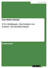 """E.T.A. Hoffmanns """"Das Fräulein von Scuderi"""". Ein Detektivroman?"""