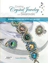Creating Crystal Jewelry with Swarovski: 65 Sparkling Designs with Crystal Beads and Stones