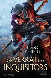 Der Verrat des Inquisitors: Roman
